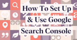 How to Set Up & Use Google Search Console