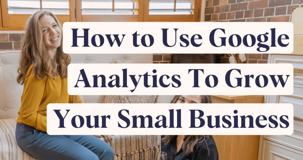 How to Use Google Analytics to Grow Your Small Business